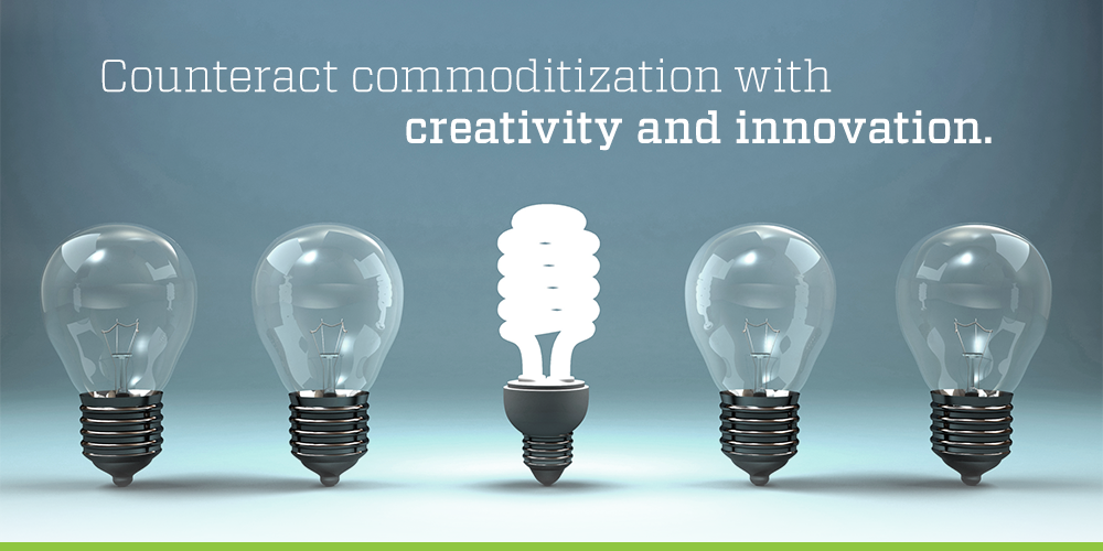 Counteract commoditization with creativity and innovation