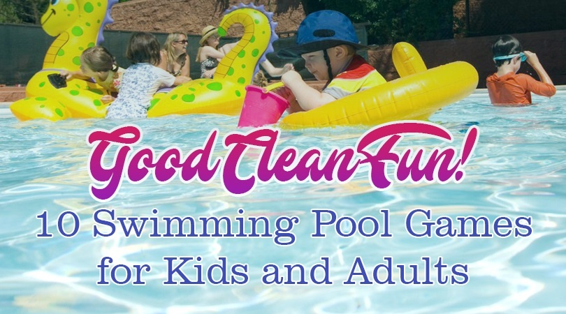 Good Clean Fun! 10 Swimming Pool Games for Kids and Adults