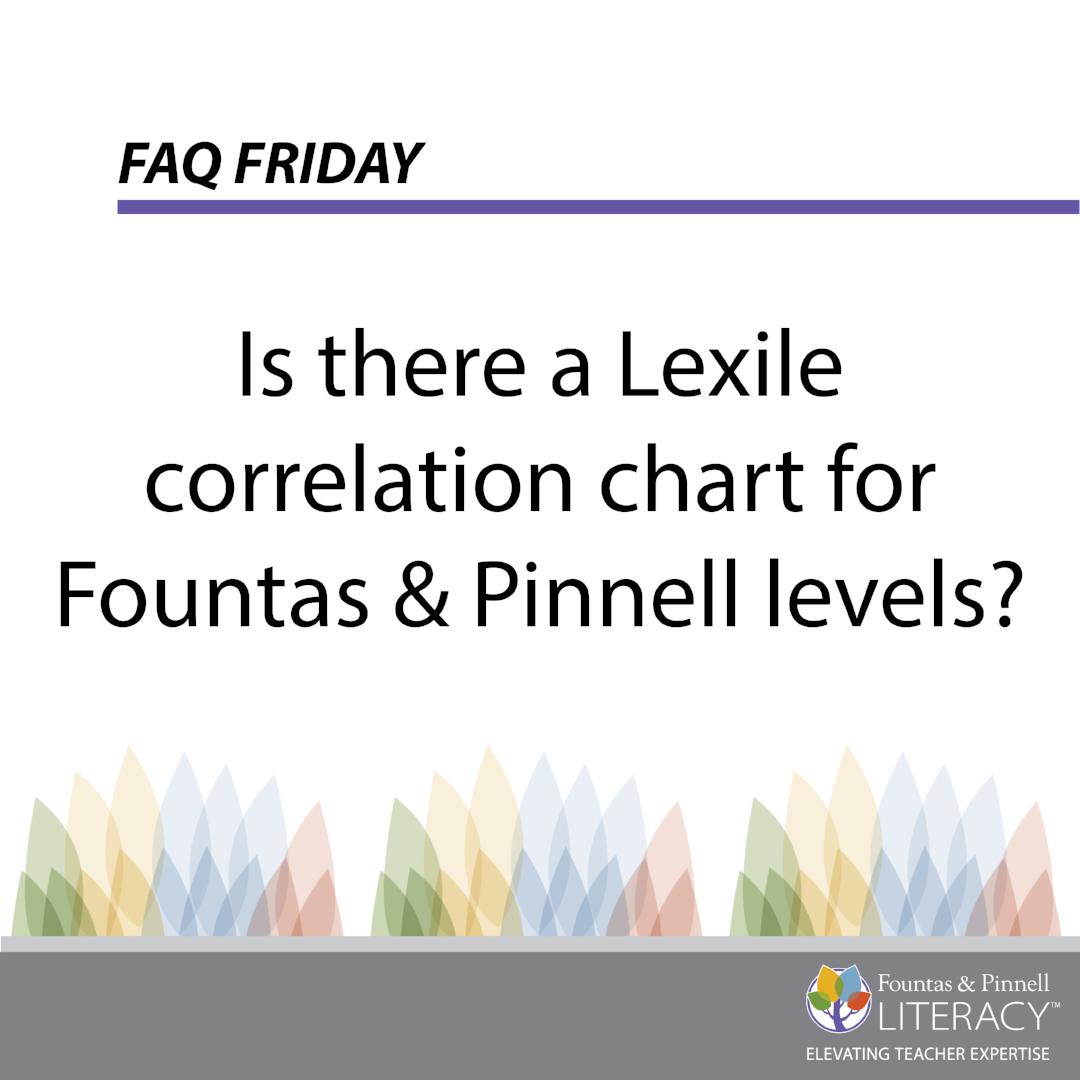 Faq Friday Is There A Lexile Correlation Chart For Fountas Pinnell Levels