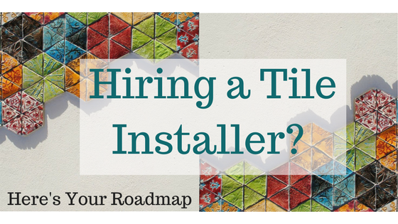 Looking to Hire a Tile Installer? Here's Your Roadmap