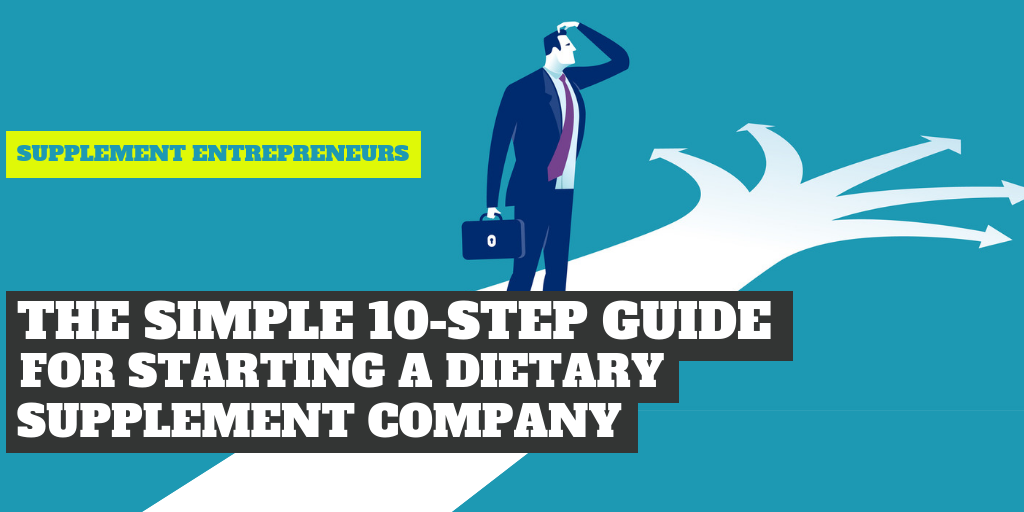 The Simple 10-Step Guide for Starting a Supplement Company