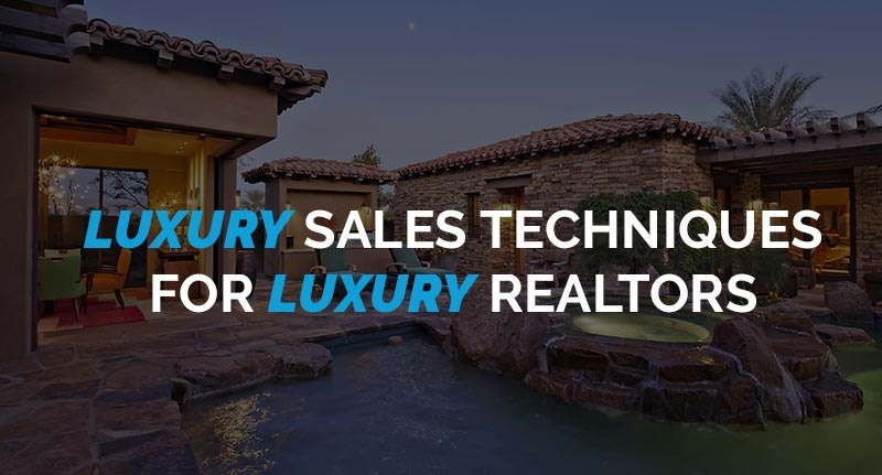 Luxury Sales Techniques for Selling High-End Real Estate