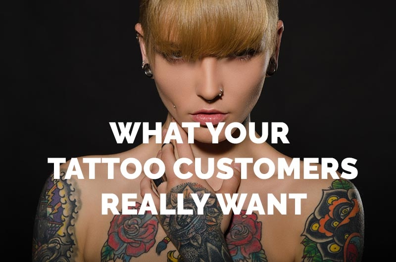 What Your Tattoo Customers Really Want (Besides New Ink)