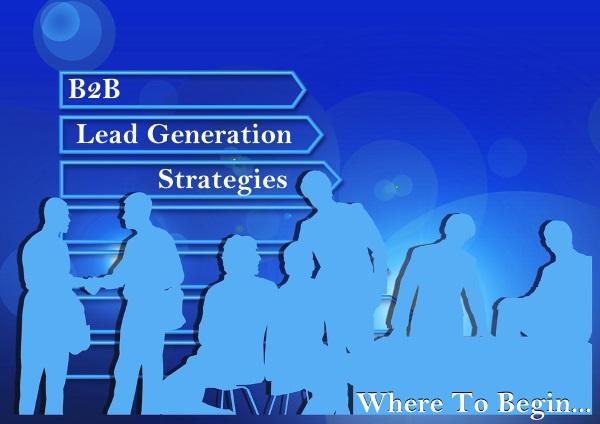 Effective B2B Lead Generation Strategies - Where To Begin