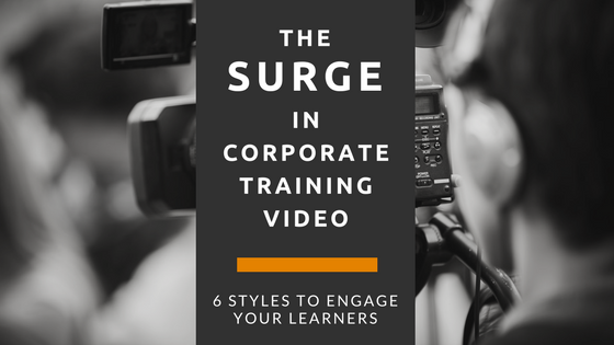 the surge in corporate training video  6 styles to engage your learners