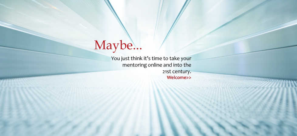 Maybe you just think it's time to take your mentoring online and into the 21st century.