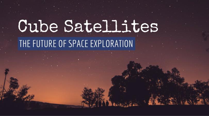 Cube Satellites  The Future Of Space Exploration