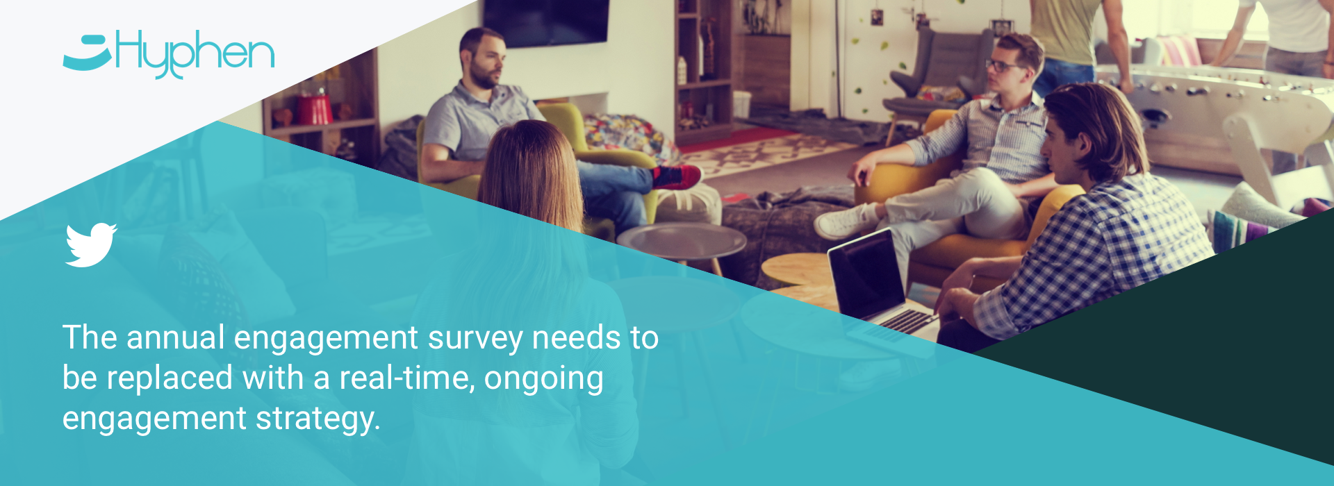 The annual engagement survey needs to be replaced with a real-time, ongoing engagement strategy.