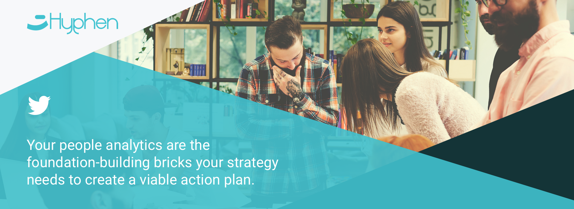 Your people analytics are the foundation-building bricks your strategy needs to create a viable action plan.