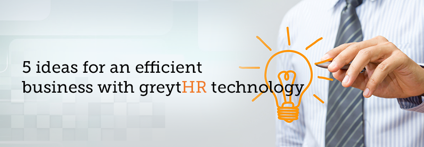 5 ideas for an efficient business with greytHR technology
