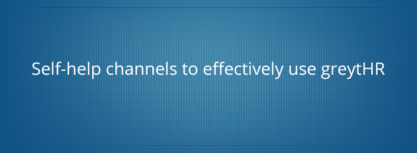 Self-help channels to effectively use greytHR