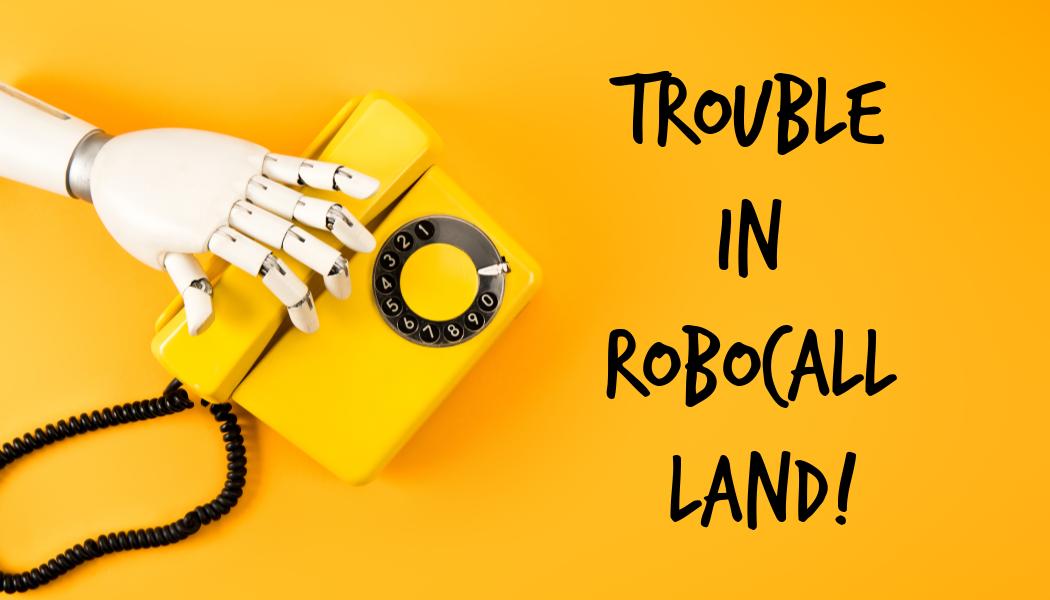 Robocalls Crackdowns: A Cautionary Tale