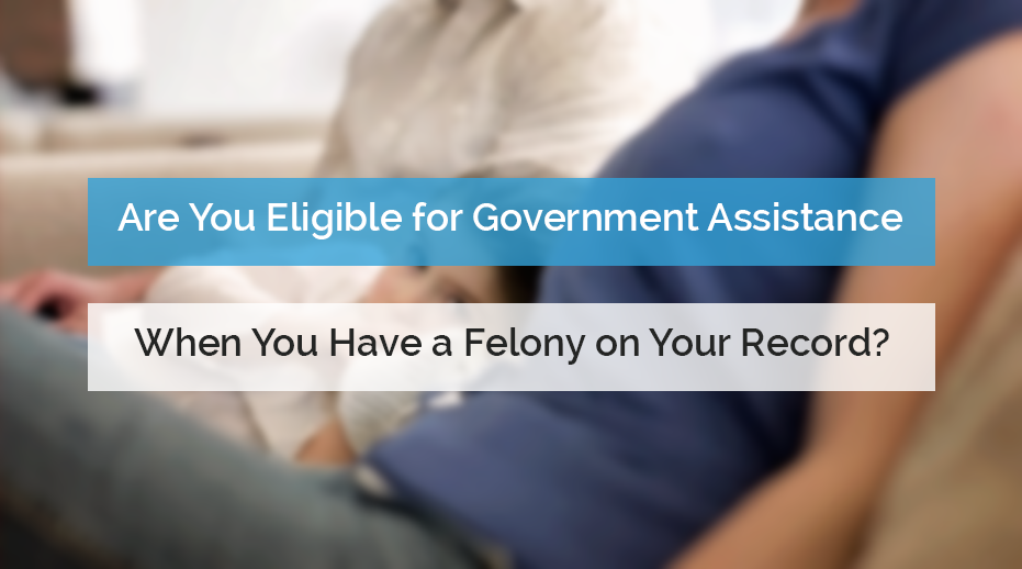 Are You Eligible for Government Assistance When You Have a