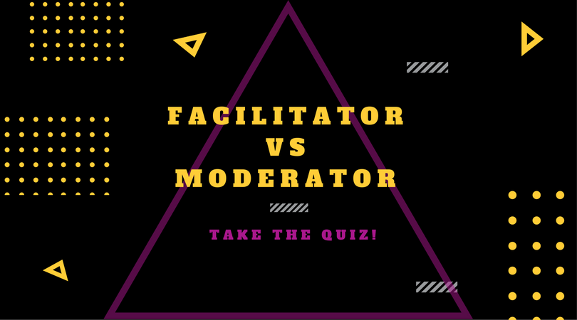 Quiz: Facilitator vs Moderator