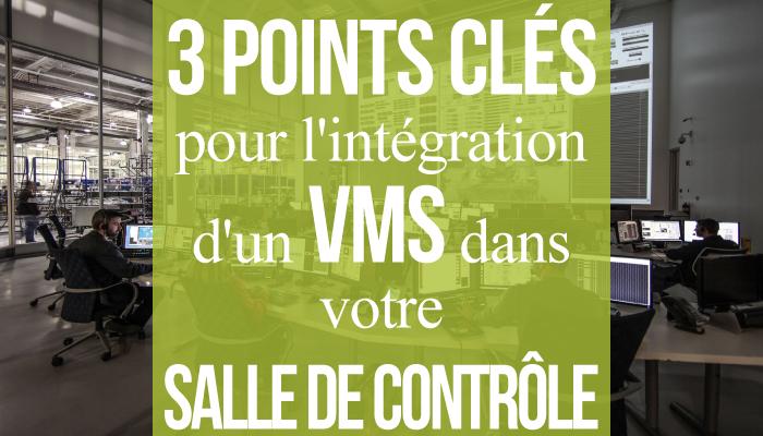 3 points clés pour l'intégration d'un VMS dans votre salle de contrôle ou de supervision