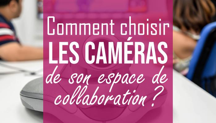 Comment choisir les caméras de son espace de collaboration ?