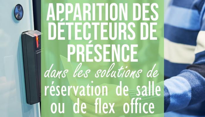 l'apparition des détecteurs de présence dans les solutions de réservation de salles ou de flex office
