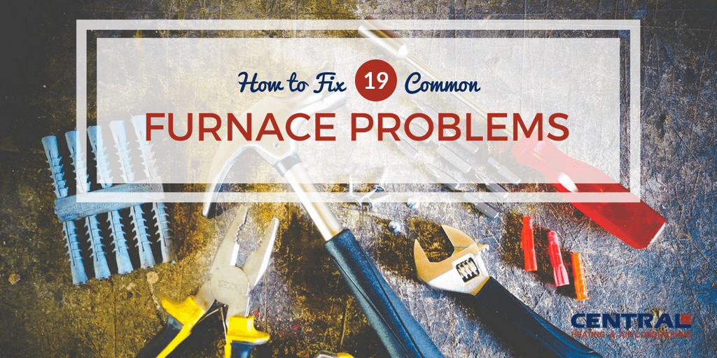 Furnace Repair: 19 Common Furnace Problems (And How to Fix Them)