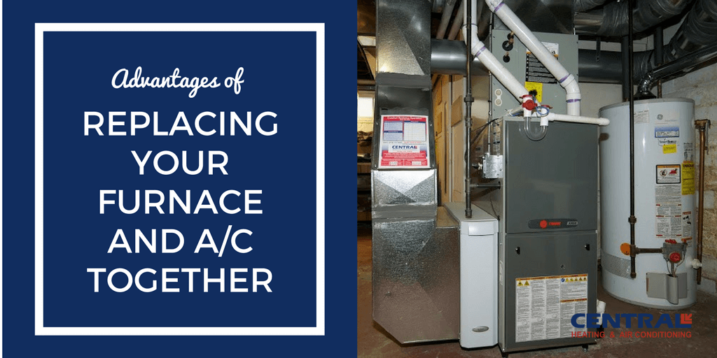Advantages Of Replacing Your Furnace And A C Together