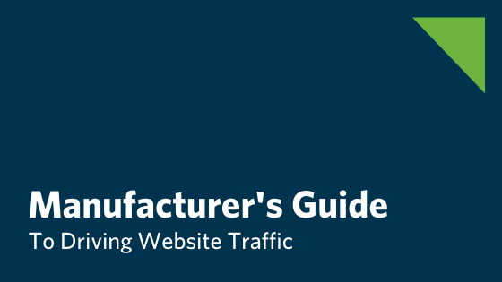 The Manufacturing Leader's Step By Step Guide To Driving Website Traffic
