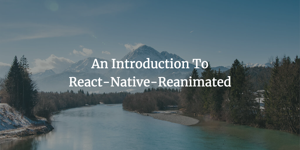 An Introduction To React-Native-Reanimated