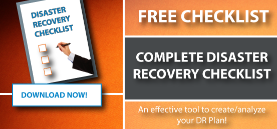 Download our Disaster Recovery Checklist to use to create or analyze your Disaster Recovery Plan!