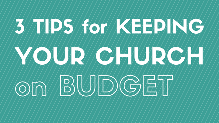 3 Tips for Keeping Your Church Budget