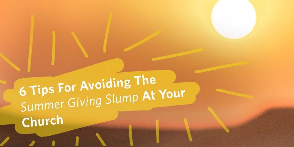 Six Tips for Avoiding the Summer Giving Slump at Your Church