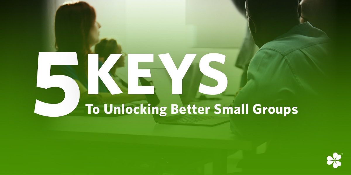 5 Keys to Unlocking Better Small Groups