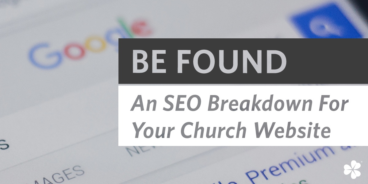 Be Found: A SEO Breakdown for Your Church Website