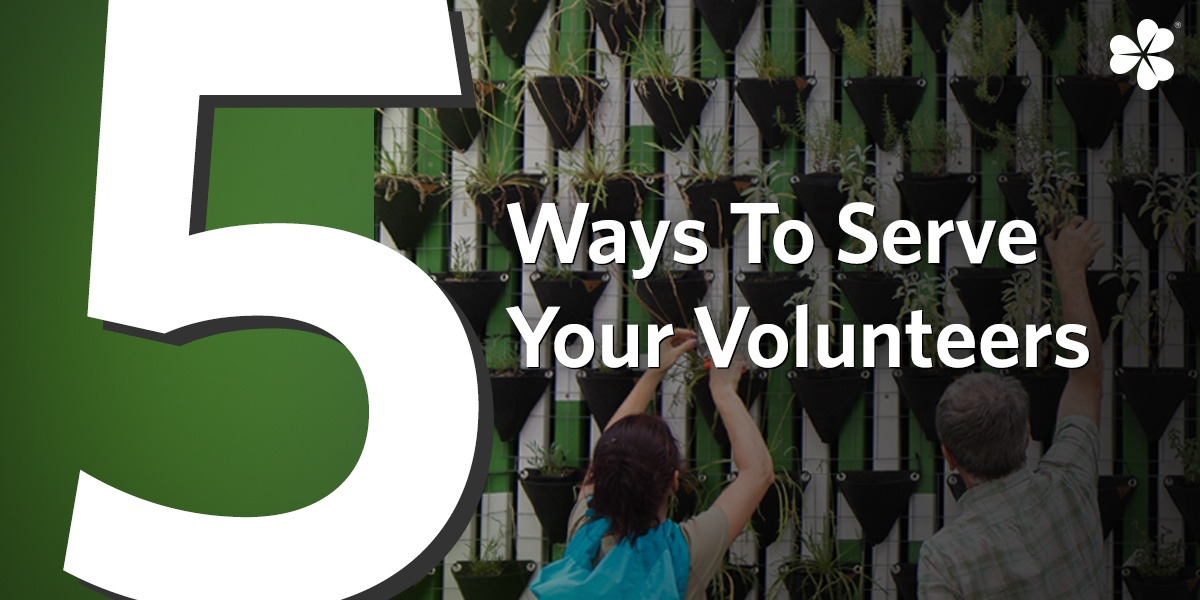 Five Ways To Serve Your Volunteers