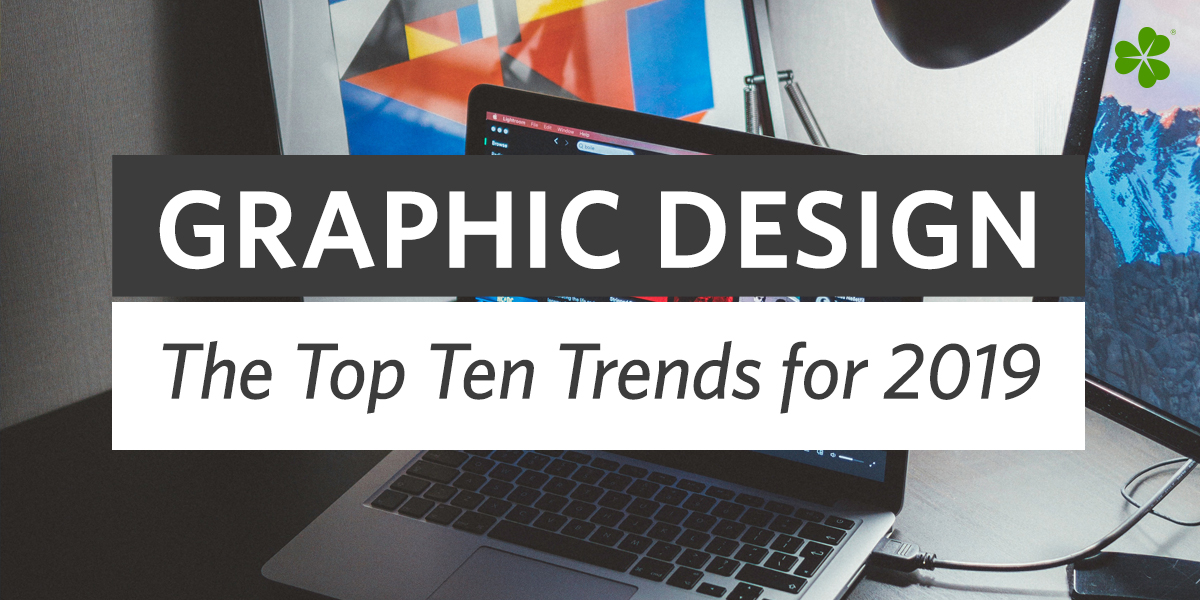 Graphic Design: The Top Ten Trends for 2019