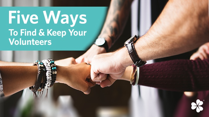 Five Ways To Find & Keep Your Volunteers