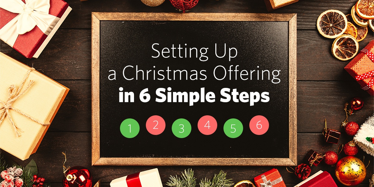 Setting Up A Christmas Offering in 6 Simple Steps