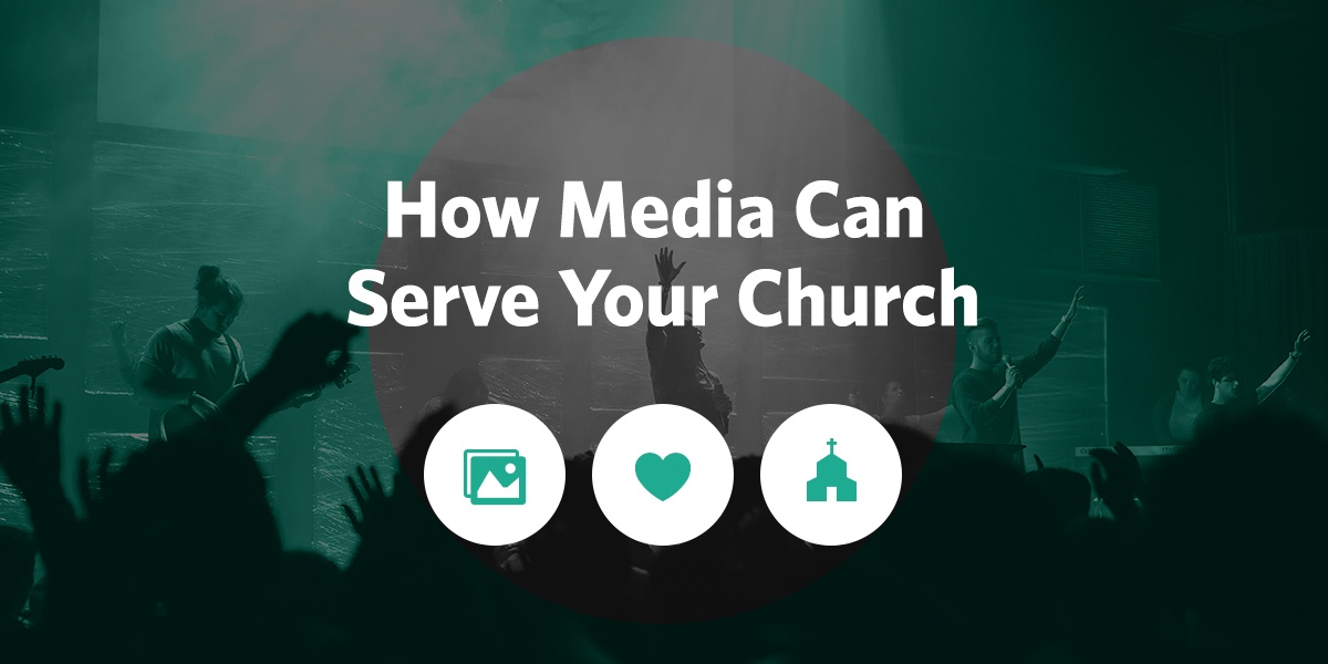 How Media Can Serve Your Church