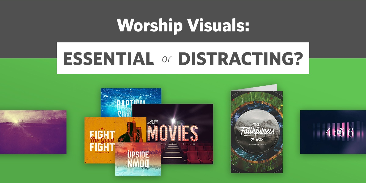 Worship Visuals: Essential or Distracting?