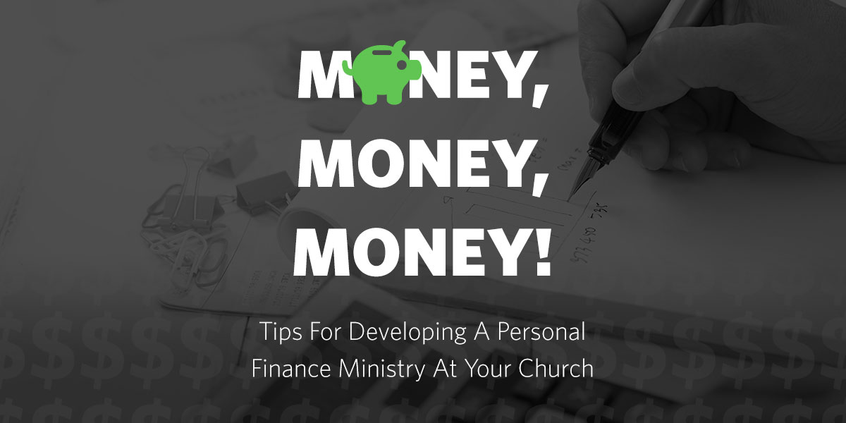 Money, Money, Money! Tips For Developing A Personal Finance Ministry At Your Church