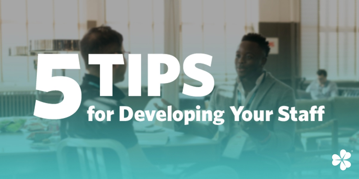 Five Tips for Developing Your Staff