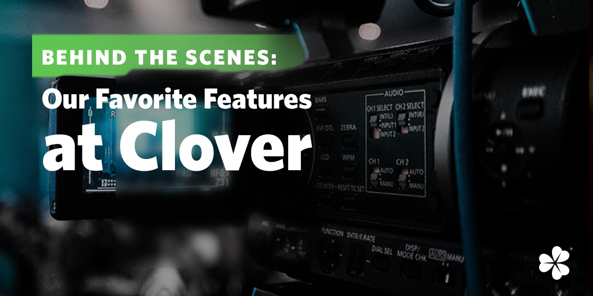 Behind the Scenes: Our Favorite Features at Clover