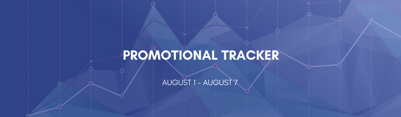 Promotional Tracker: August 1 - August 7