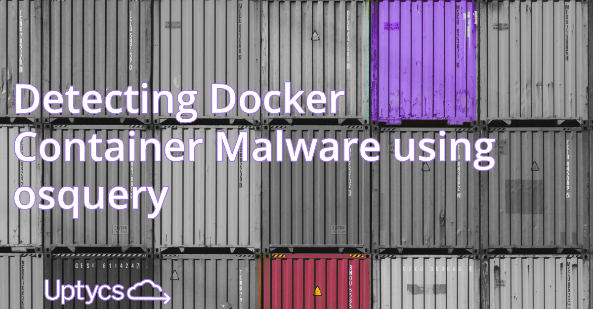 Detecting Docker Container Malware using osquery