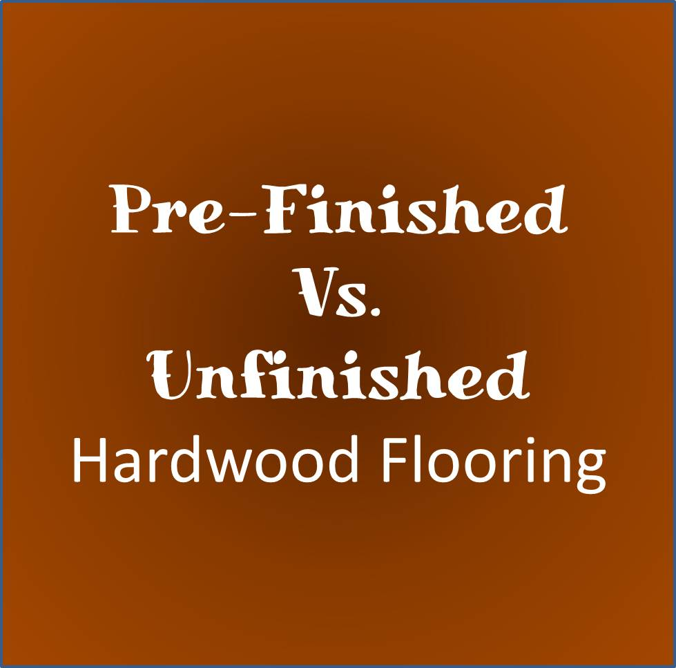 Chcicago Home Remodeling Prefinished Versus Unfinished