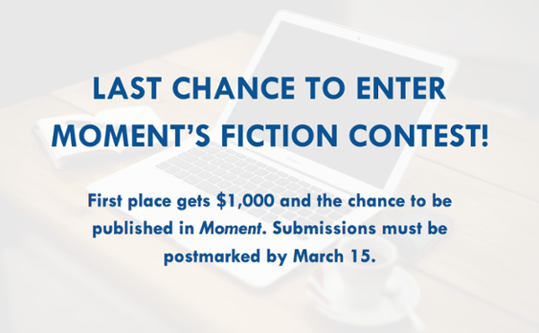 Last chance to enter Moment's fiction contest!