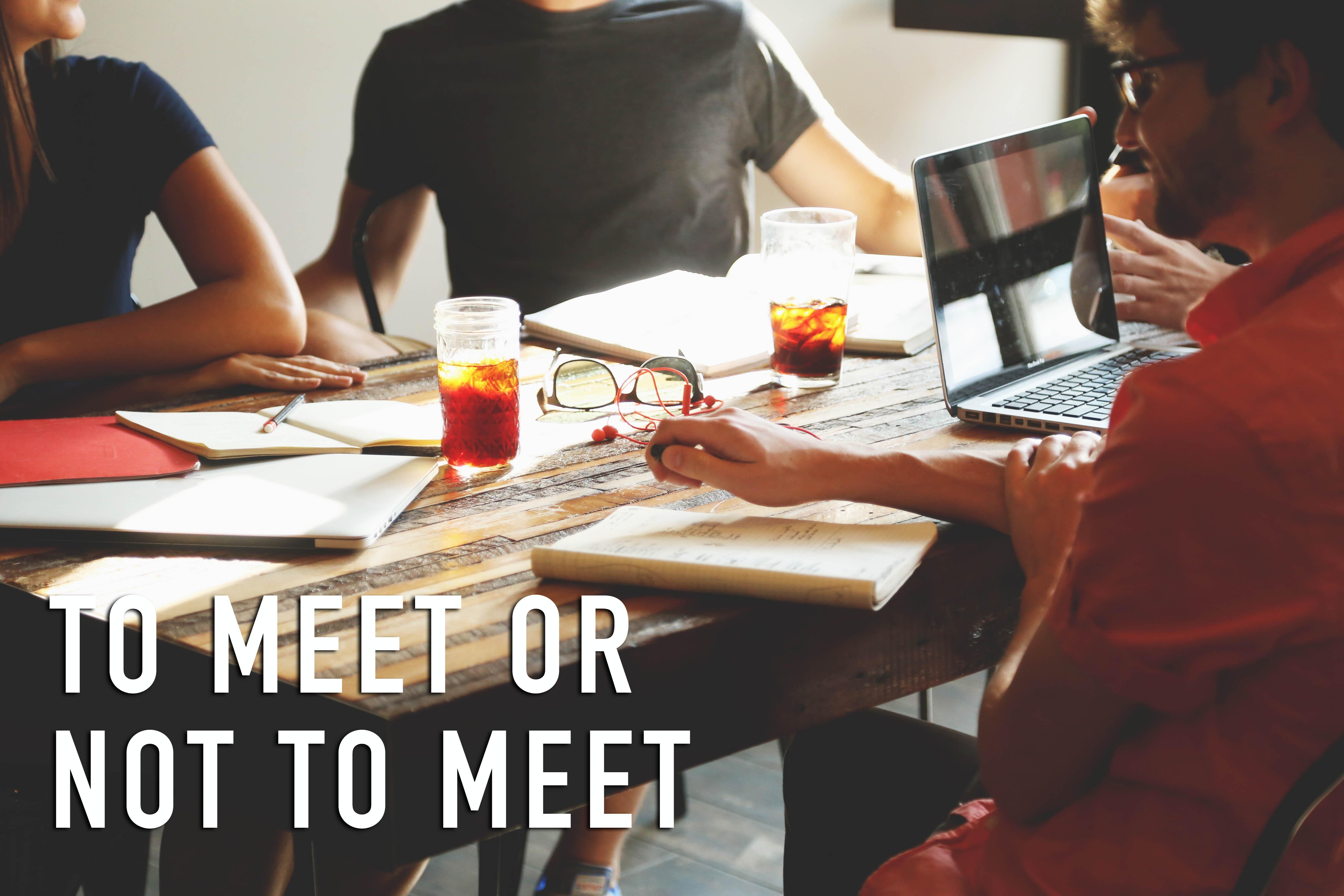 To_Meet_or_Not_to_Meet.jpg