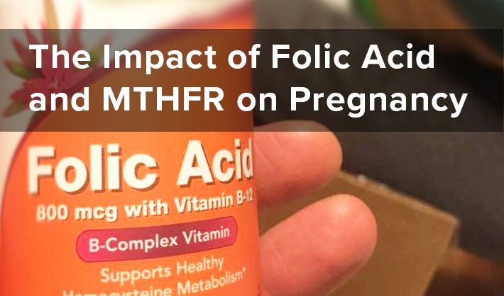 The Impact of Folic Acid and MTHFR on Pregnancy