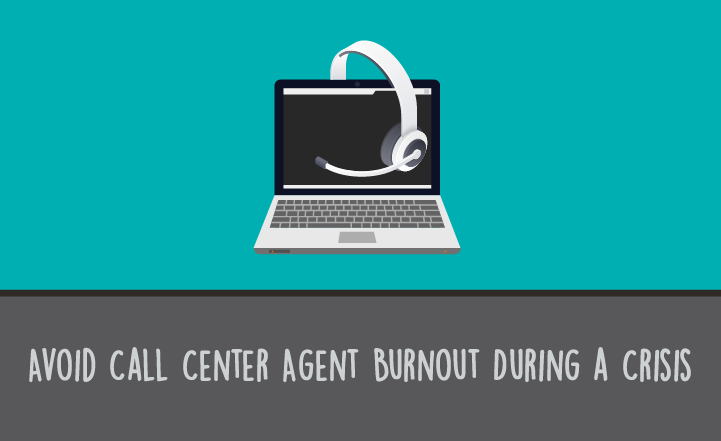 8 Ways to Avoid Call Center Agent Burnout Intensified During a Crisis