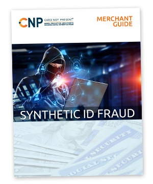 CNP Merchant Guide to Synthetic ID Fraud