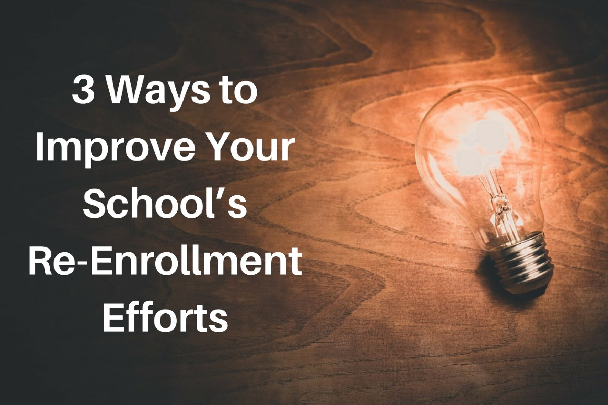 3 Ways To Improve Your Life Now: 3 Ways To Improve Your School's Re-Enrollment Efforts