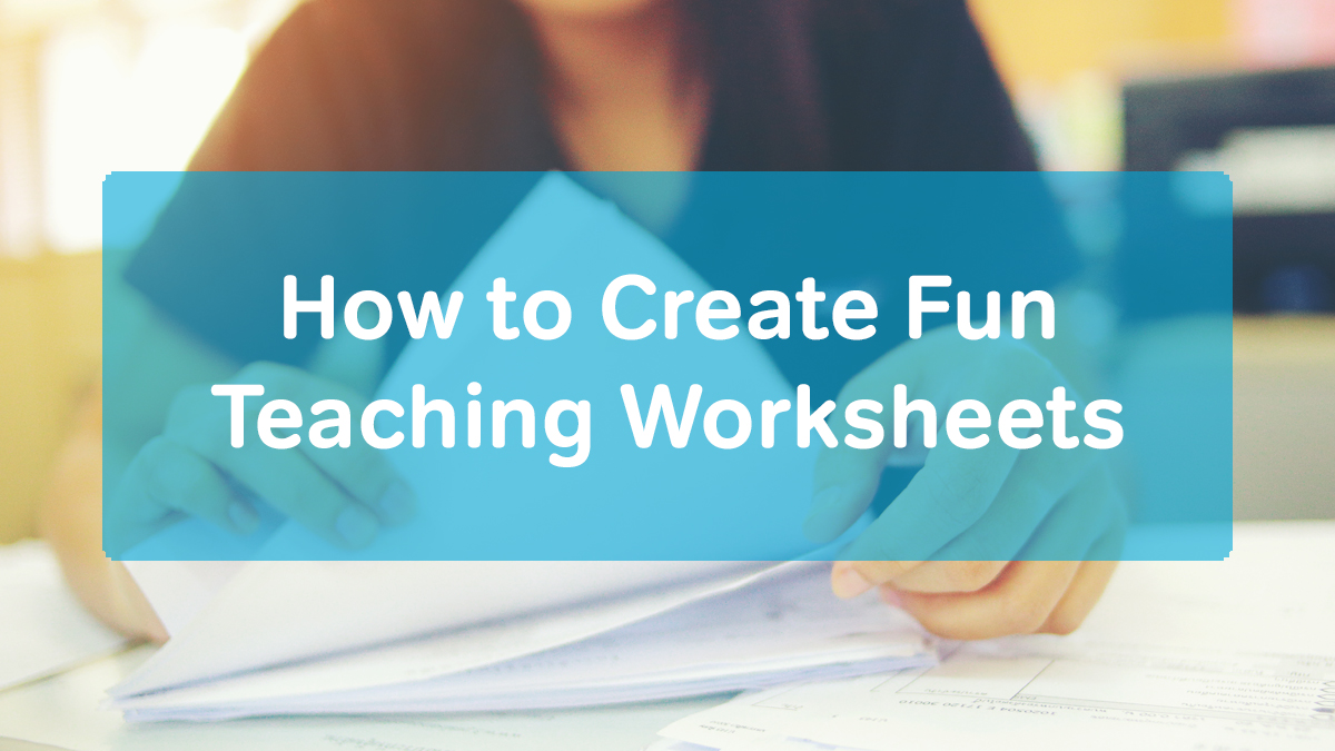 How to Create Fun Teaching Worksheets