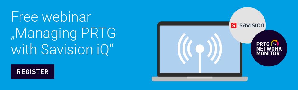 "Free webinar ""Managing PRTG with Savision iQ"""